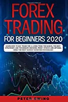 Forex Trading For Beginners 2020: Learn How To Day Trade For a Living from the Basics, The Best Strategies and Techniques on Swing,Penny Stocks and Options,Using The Right Market Investing Psychology