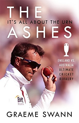 The Ashes: It's All About the Urn: England vs. Australia: ultimate cricket rivalry (English Edition)