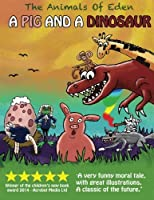 A Pig and a Dinosaur: Animals of Eden