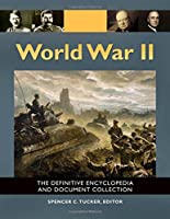 World War II: The Definitive Encyclopedia and Document Collection