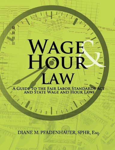 Download Wage & Hour Law: A Guide to the Fair Labor Standards ACT and State Wage and Hour Laws 0981583199