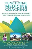 Functional Medicine Coaching: How to Be Part of the Movement That's Transforming Healthcare