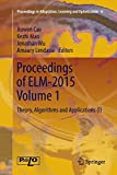 Proceedings of Elm-2015 Volume 1: Theory, Algorithms and Applications (I) (Proceedings in Adaptation, Learning and Optimization)