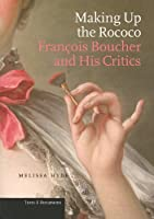 Making Up the Rococo: Francois Boucher And His Critics (Texts & Documents)