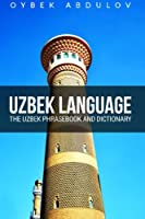 Uzbek Language: The Uzbek Phrasebook and Dictionary