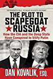 The Plot to Scapegoat Russia: How the CIA and the Deep State Have Conspired to Vilify Russia