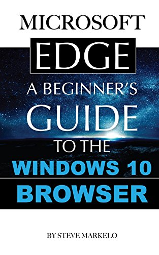 Microsoft Edge: A Beginner's Guide to the Windows 10 Browser (English Edition)