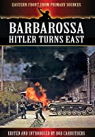 Barbarossa: Hitler Turns East (Eastern Front from Primary Sources)