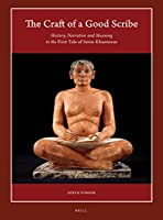 The Craft of a Good Scribe: History, Narrative and Meaning in the First Tale of Setne Khaemwas (Harvard Egyptological Studies)
