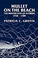 Mullet on the Beach: The Minorcans of Florida, 1768-1788 (A Florida Sand Dollar Book)