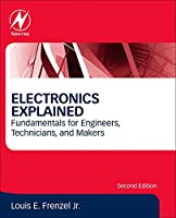 Electronics Explained, Second Edition: Fundamentals for Engineers, Technicians, and Makers