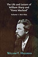 The Life and Letters of William Sharp and Fiona MacLeod: Volume I: 1855-1894