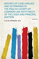 Reports of Cases Argued and Determined in the English Courts of Common Law: With Tables of the Cases and Principal Matters