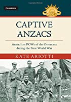 Captive Anzacs: Australian POWs of the Ottomans during the First World War (Australian Army History Series)