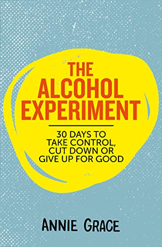 The Alcohol Experiment: 30 days to take control, cut down or give up for good (English Edition)
