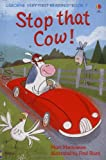 Stop That Cow (Usborne Very First Reading)