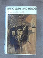Bring Larks and Heroes: 2