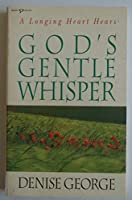 A Longing Heart Hears, God's Gentle Whisper