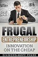 Frugal Entrepreneurship: Innovation on the Cheap