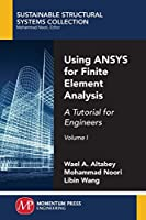 Using Ansys for Finite Element Analysis: A Tutorial for Engineers