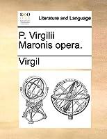 P. Virgilii Maronis Opera.