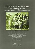 Estudios jurídicos sobre el franquismo : la familia ideal y otras cuestiones