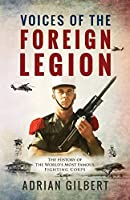 Voices of the Foreign Legion: The French Foreign Legion in Its Own Words