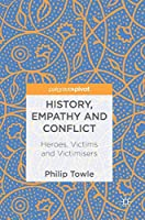 History, Empathy and Conflict: Heroes, Victims and Victimisers