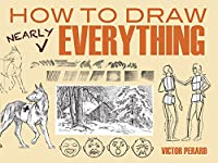 How to Draw Nearly Everything (Dover Art Instruction)