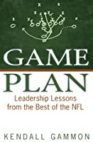 Game Plan: Leadership Lessons from the Best of the NFL