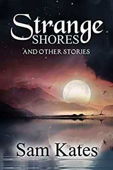 Strange Shores and Other Stories by [Kates, Sam]
