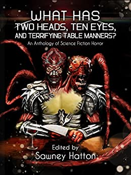 What Has Two Heads, Ten Eyes, and Terrifying Table Manners?: An Anthology of Science Fiction Horror by [McCormick, James Austin, Edmunds, Catherine , Kleaton, Thomas , Grifant. KC, Collia, Frank, Lamb, Lisamarie , Purcell, Evan , Billings, Steve , Hale, Daniel , Starkey, Paul , Shaarawi, Lizz-Ayn , Pienaar, Ben , Liberato, Vince , Hurd, Ashley Norris ]