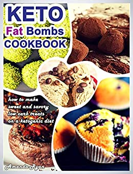 Keto Fat Bombs Cookbook: How to Make Sweet and Savory Low Carb Treats on a Ketogenic Diet by [Ryan, Amanda]