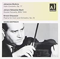 Brahms: Violin Concerto, Op. 77 / Bach: Double Concerto, BWV 1043 / Chausson: Poeme for Violin and Orchestra, Op. 25 by David Oistrach (2011-11-22)