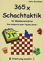 365 x Schachtaktik fuer Meisteranwaerter: Eine Aufgabe fuer jeden Tag des Jahres