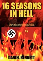 16 Seasons in Hell: The Definitive Western Account of the WWII Campaign on the Eastern Front