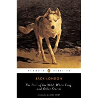 The Call of the Wild, White Fang, and Other Stories: Batard; Moon-Face; Brown Wolf; That Spot; To Build (Twentieth-Century Classics)