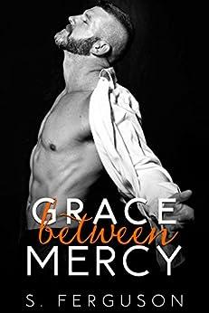 Grace Between Mercy (The Between Series Book 3) by [Ferguson, S.]
