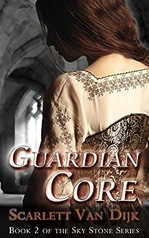 Guardian Core (Sky Stone Book 2) by [Van Dijk, Scarlett]