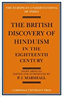 The British Discovery of Hinduism in the Eighteenth Century (European Understanding of India Series)