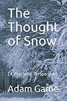 The Thought of Snow: (A Psychotic Perspective)