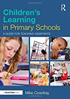 Children's Learning in Primary Schools: A guide for Teaching Assistants