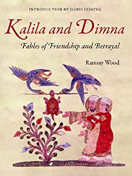 KALILA WA DIMNA, Vol. 1: - Fables of Friendship and Betrayal from the Panchatantra, Jatakas, Bidpai, Kalilah wa Dimnah and Lights of Canopus (Kalila and Dimna) by [Wood, Ramsay, Kilrenny, Margaret, Doris Lessing [Nobel Literature Laureate 200]