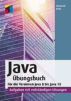 Java Uebungsbuch: Fuer die Versionen Java 8 bis Java 13.Aufgaben mit vollstaendigen Loesungen