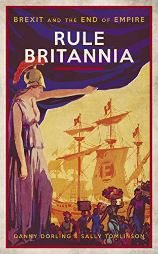 Rule Britannia: Brexit and the End of Empire (English Edition)
