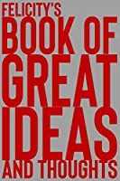 Felicity's Book of Great Ideas and Thoughts: 150 Page Dotted Grid and individually numbered page Notebook with Colour Softcover design. Book format:  6 x 9 in