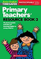 Primary Teachers' Resource Book 03 Photocopiable Actvities for Teaching English to Children: Primary Teachers' Resource Book 03 Photocopiable ... Holidays Book 3 (Junior English Timesavers) by Unknown(1998-03-20)