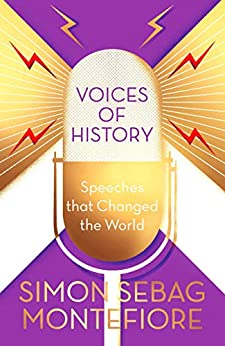 Voices of History: Speeches that Changed the World by [Montefiore, Simon Sebag]