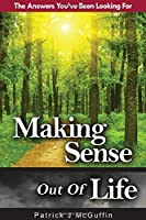 Making Sense Out of Life: The Answers You've Been Looking for