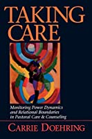 Taking Care: Monitoring Power Dynamics and Relational Boundaries in Pastoral Care and Counseling